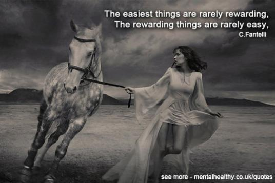 The easiest things are rarely rewarding, the rewarding things are ...