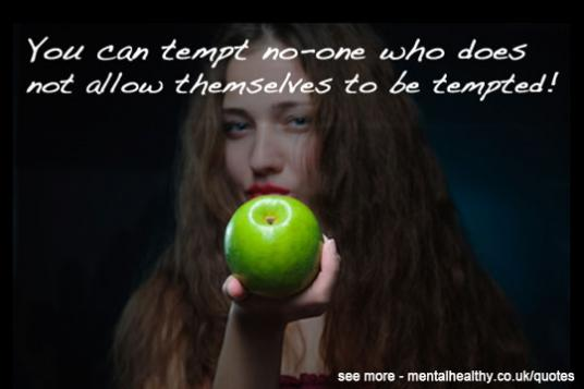 You can tempt no-one who does not allow themselves to be tempted